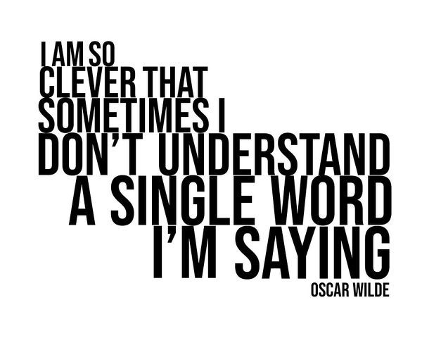 I'm So Clever. I am so clever that sometimes I don't understand a single